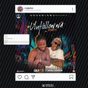 Mr Gbafun Ft Small Doctor – Unfollow Wa (Remix)
