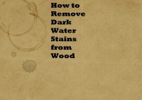 How to Remove Dark Water Stains from Wood - Homeaholic.net