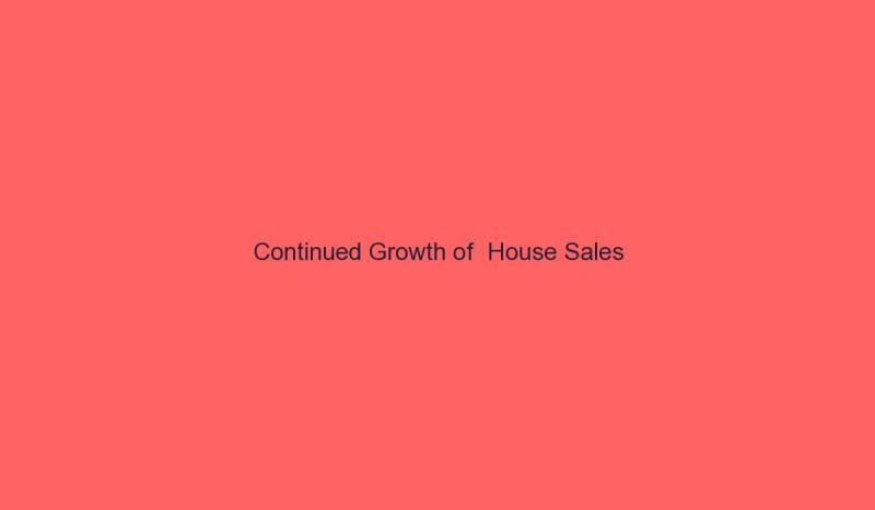Read more about the article Continued Growth of  House Sales