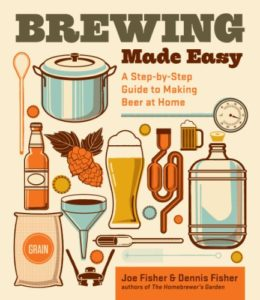 Brewing Made Easy, 2nd Edition: A Step-by-Step Guide to Making Beer at Home Kindle Edition