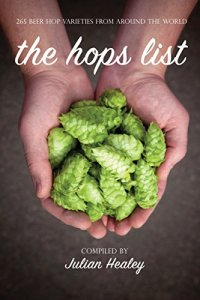 The Hops List: 265 Beer Hop Varieties From Around the World Kindle Edition