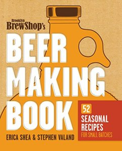 Brooklyn Brew Shop's Beer Making Book: 52 Seasonal Recipes for Small Batches Kindle Edition