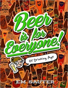 Beer is For Everyone!: Of Drinking Age