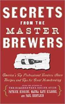 Secrets from the Master Brewers: America's Top Professional Brewers Share Recipes and Tips for Great Homebrewing Original ed. Edition, Kindle Edition