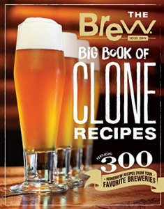 The Brew Your Own Big Book of Clone Recipes: Featuring 300 Homebrew Recipes from Your Favorite Breweries Kindle Edition