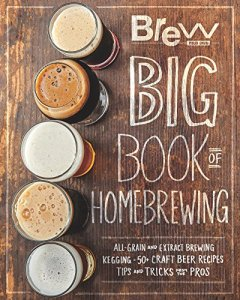 The Brew Your Own Big Book of Homebrewing: All-Grain and Extract Brewing * Kegging * 50+ Craft Beer Recipes * Tips and Tricks from the Pros Kindle Edition