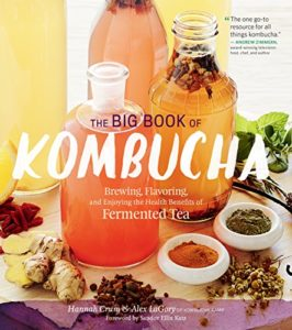 The Big Book of Kombucha: Brewing, Flavoring, and Enjoying the Health Benefits of Fermented Tea Kindle Edition