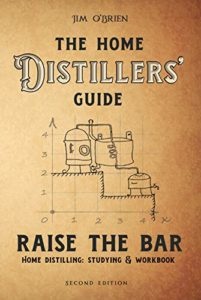Raise the Bar: The Home Distillers Guide to Making Whiskey, Vodka, Rum, Tequila, Moonshine, and So Much More… Plus: Distilling Equipment & Raw Materials Kindle Edition