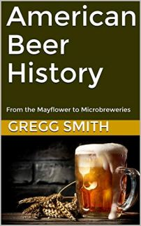 American Beer History: From the Mayflower to Microbreweries Kindle Edition