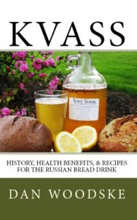 Kvass: History, Health Benefits, & Recipes for the Russian Bread Drink Kindle Edition