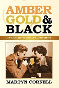 Amber, Gold & Black: The History of Britain's Great Beers Kindle Edition