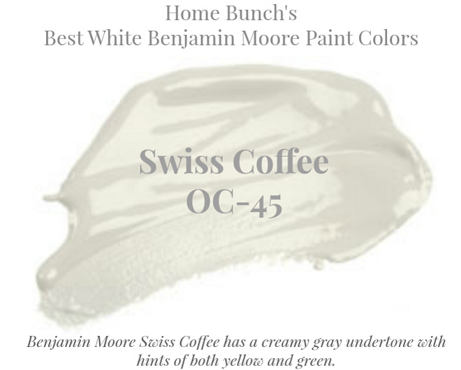 OC-45 Swiss Coffee Benjamin Moore Swiss Coffee has a creamy gray undertone with hints of both yellow and green. Home Bunch's Best White Benjamin Moore Paint Colors