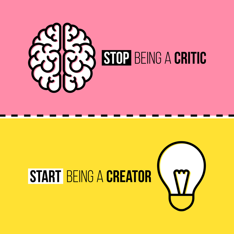 Stop Being a Critic - Start Being a Creator