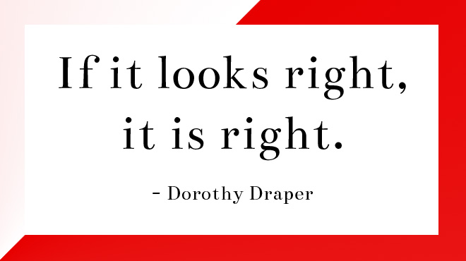 Design Icon Dorothy Draper Said If It Looks Right It Is Right This Is Perfect To Remember When Stuck In The Worry Of Indecision