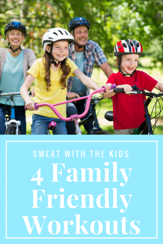 Sweat with the Kids: 4 Family Friendly Workouts