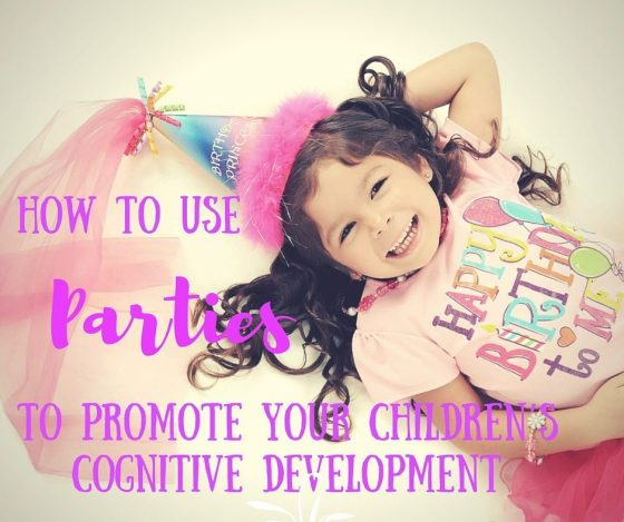 How to Use Parties to Promote Your Children's Cognitive Development