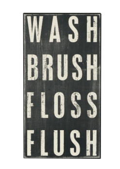 Wood Sign - Wash, Brush, Floss, Flush