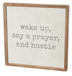 Wake Up, Say a Prayer, and Hustle