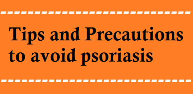 Tips and Precautions to prevent psoriasis