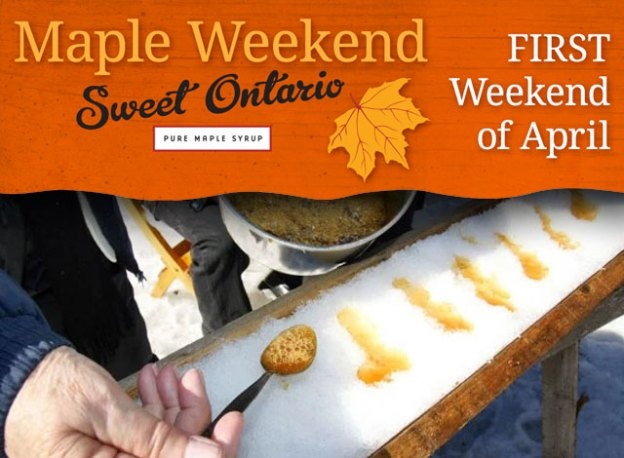 Maple weekend Sweet Ontario. First weekend of April.