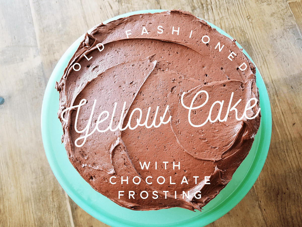 Old Fashioned Yellow Cake with Chocolate Buttercream Frosting