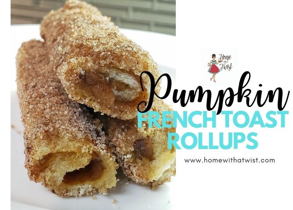 Pumpkin French Toast Roll Ups