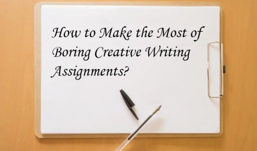 How to Make the Most of Boring Creative Writing Assignments