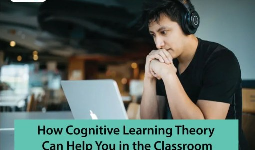 How-Cognitive-Learning-Theory-Can-Help-You-in-the-Classroom (1)