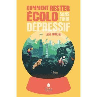 Livre Comment rester écolo sans finir dépressif - un livre qui parle de l'éco-anxiété et des pistes pour reprendre confiance en l'avenir