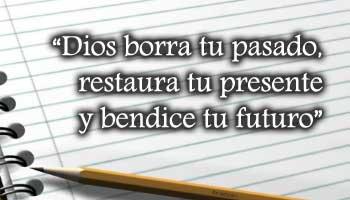 Dios borra tu pasado restaura_tu_presente y bendice tu futuro