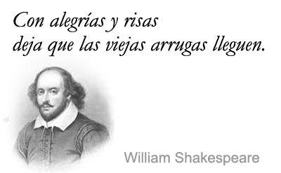 Con alegrías y risas deja que las viejas arrugas lleguen William Shakespeare