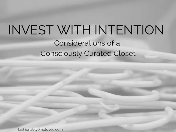 Invest with Intention: Considerations of a Consciously Curated Closet - www.honestlymodern.com