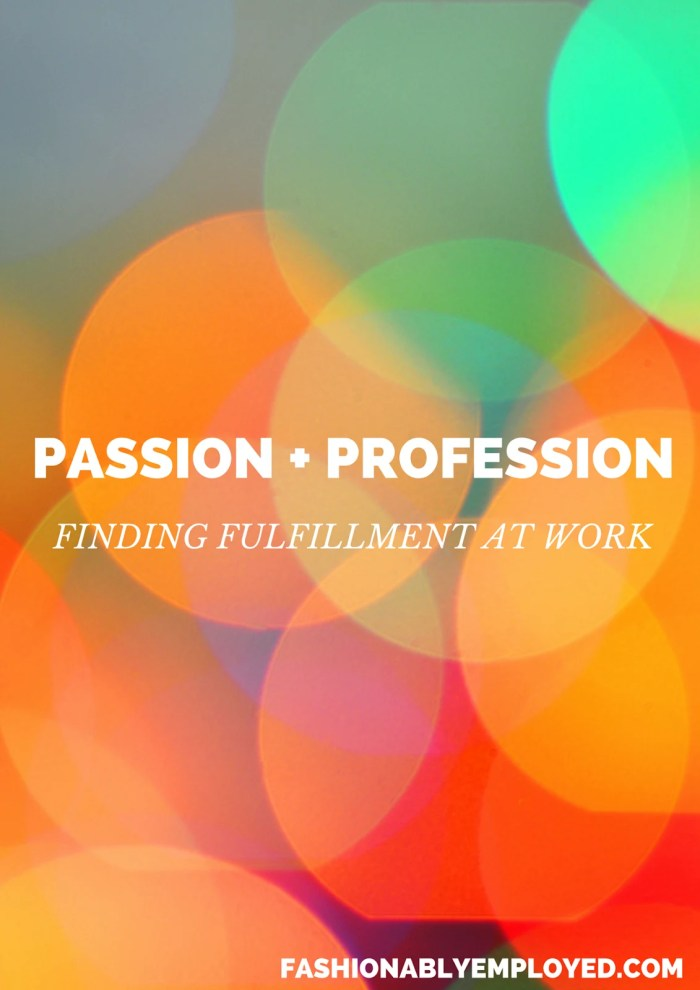 FashionablyEmployed.com | Finding Fulfillment at Work | Questions to consider when searching for passion in a professional endeavor.