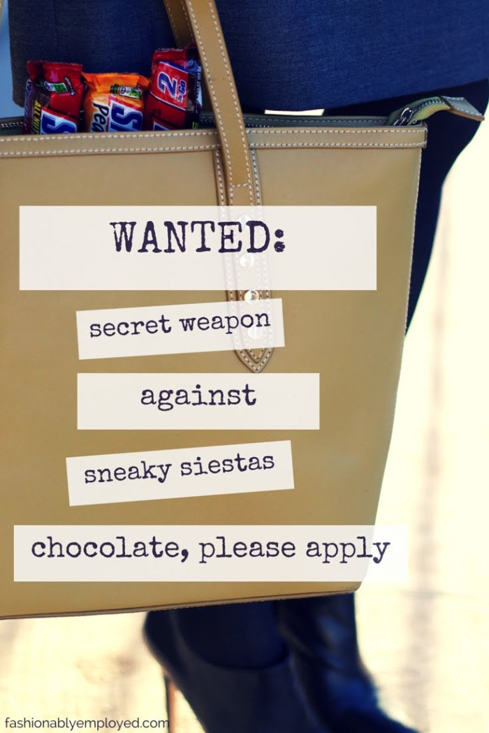 FashionablyEmployed.com | Wanted: Secret Weapon Against Sneaky Siestas. Chocolate, Please Apply