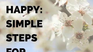 Be Happy; Simple Steps for Big Change