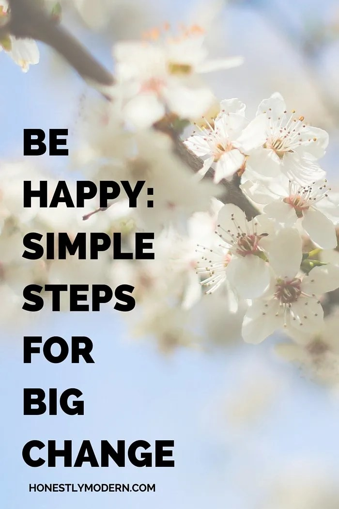 Be Happy: Simple Steps for Big Change