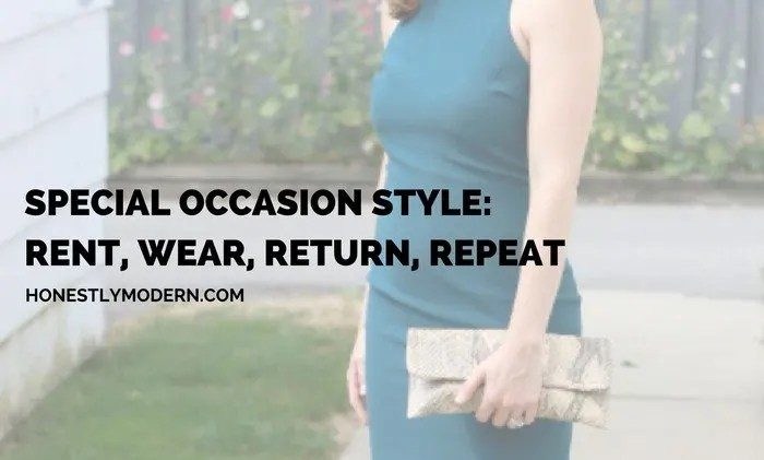 Special Occasion Style: Rent, Wear, Return, Repeat