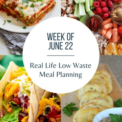 Real Life Low Waste Weekly Menu | June 22