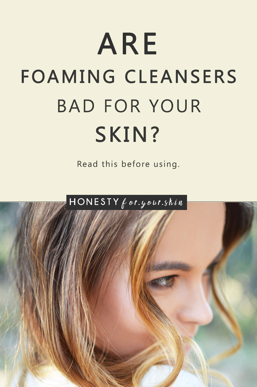 Foaming cleansers are satisfying. Foaming cleansers can make your skin feel squeaky clean. Foaming cleansers can give oily skin types a welcome oil-free break. But... are they good for your skin? Or are foaming cleansers bad for your skin? If you currently use a foaming cleanser or are considering buying one, stop right now my friend and read this...