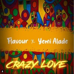 "MUSIC: Flavour – ""Crazy Love"" ft. Yemi Alade"