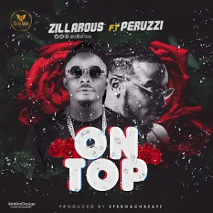 MUSIC: Zillarious ft. Peruzzi - On Top (Prod. SperoachBeatz)