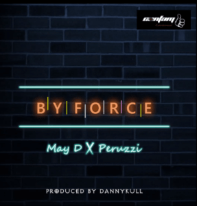"""MUSIC: May D – """"By Force"""" ft. Peruzzi"""