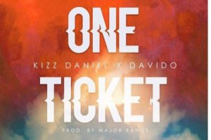 [MUSIC] : Kizz-Daniel ft Davido – One Ticket – {Prod by Major-Bangz}