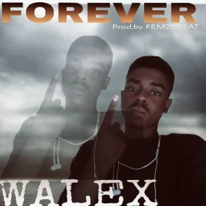 MUSIC: Walex - Forever (Prod. by Femzybeat)