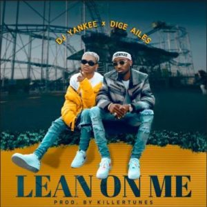 "MUSIC: Dice Ailes x DJ Yankee – ""Lean On Me"" (Prod. By Killertunes)"