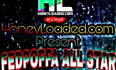 HoneyLoaded Media Present Fedpoffa All Stars Mixtape
