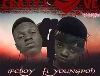 Ifeboy ft Youngpoh - Crazy Love