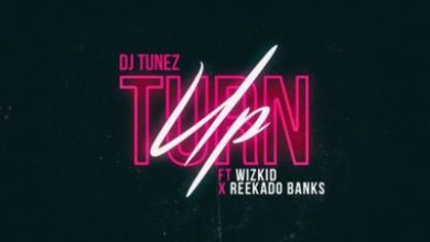 "Photo of [Lyrics] DJ Tunez – ""Turn Up"" ft. Wizkid x Reekado Banks"