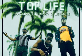 Photo of [MUSIC + VIDEO] PACMAN – TOP LIFE FT MIKKY X LEISURE