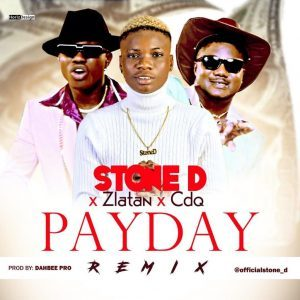 DOWNLOAD: Stone D Ft. Zlatan & CDQ – Pay Day (Remix)